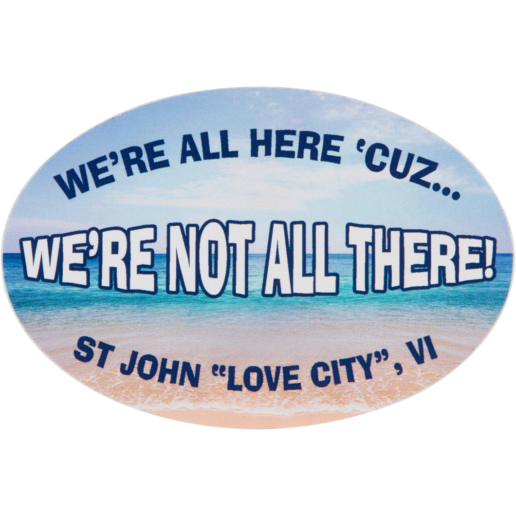 WE'RE ALL HERE STICKER
