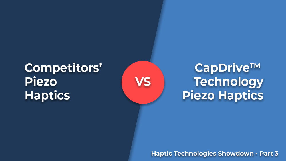 Haptic Technologies Showdown part 3 : Competition's Piezo Haptics vs CapDrive Piezo Haptics