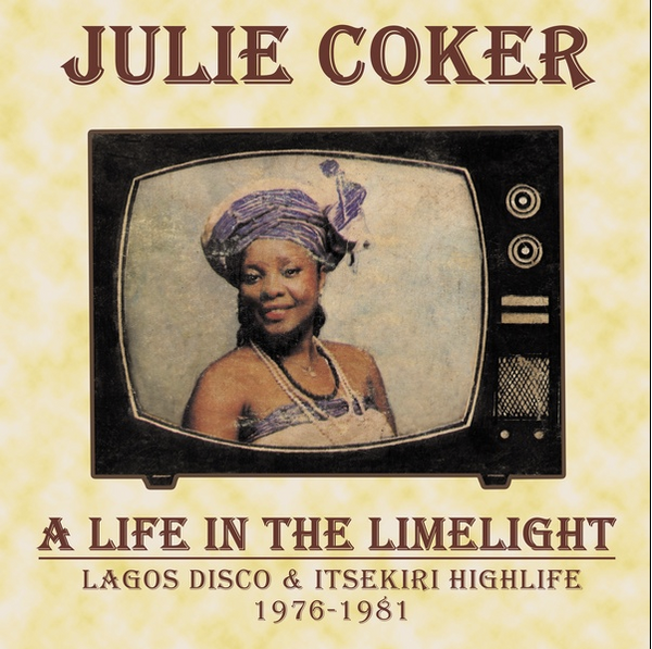A Life In The Limelight: Lagos Disco & Itsekiri Highlife, 1976-1981 - Julie Coker