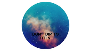 Don't Dim to Fit In