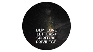 BLM, A Love Letter to My Clients and Spiritual Privilege