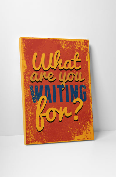 Vintage Sign What are You Waiting For? Canvas Wall Art