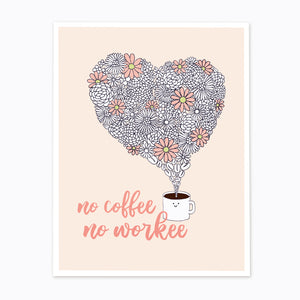 NO COFFEE, NO WORKEE PRINT – 8.5 x 11