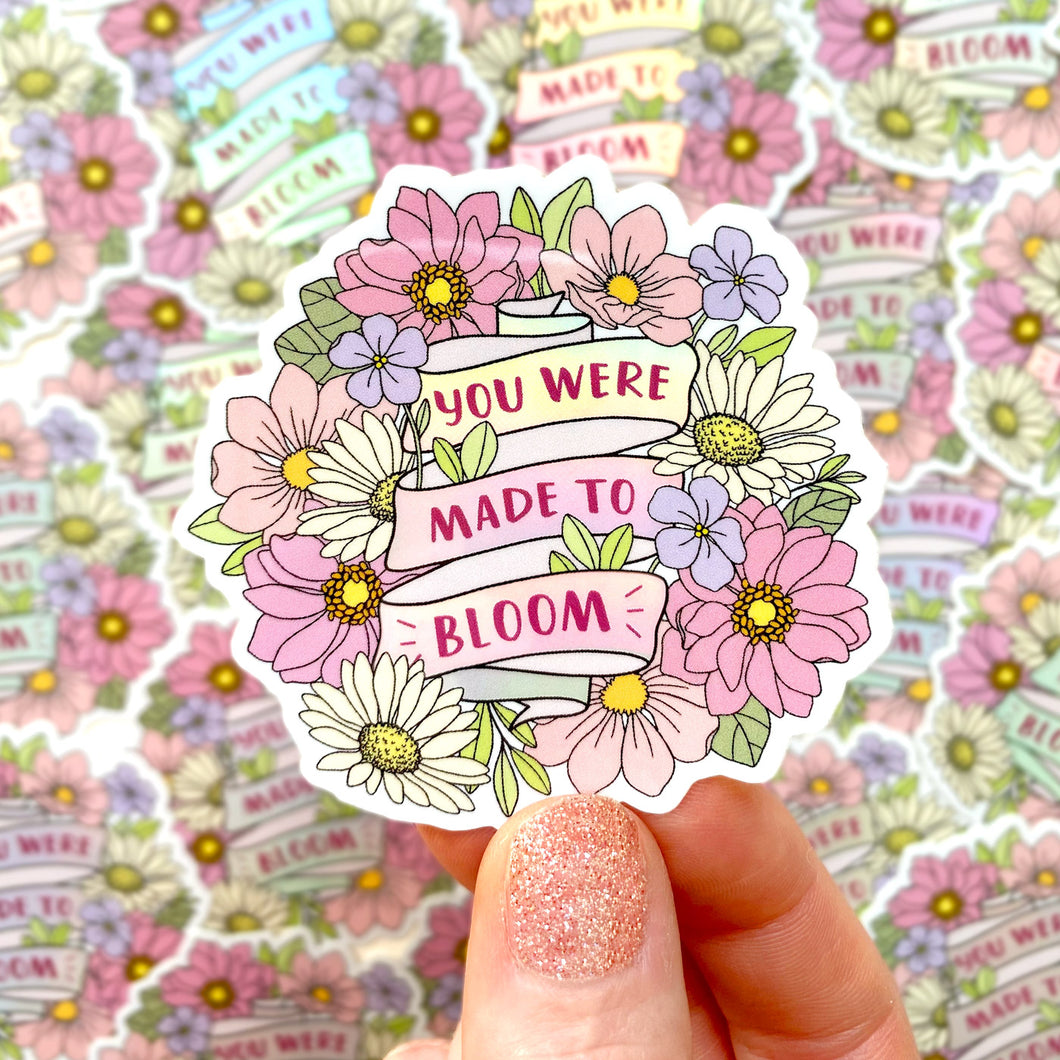YOU WERE MADE TO BLOOM STICKER