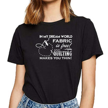 Load image into Gallery viewer, Tops T-Shirt - In my dream world fabric is free