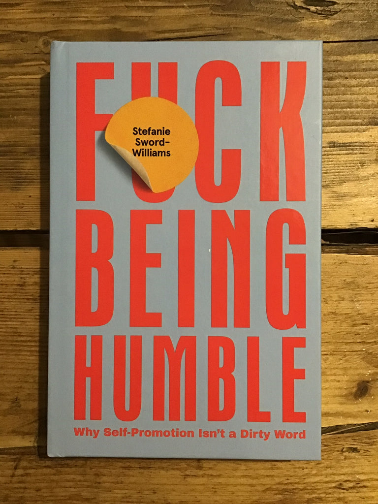 F*ck Being Humble: Why self-promotion isn't a dirty word