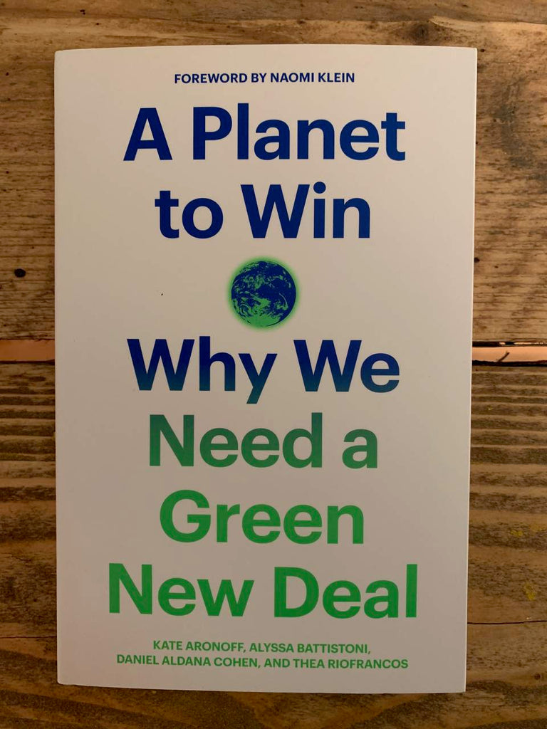 A Planet to Win - Why We Need A New Green Deal