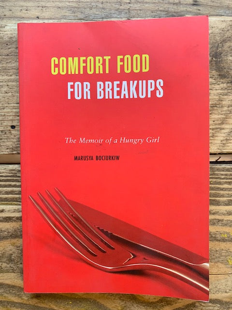 Comfort Food For Breakups : The Memoir of a Hungry Girl
