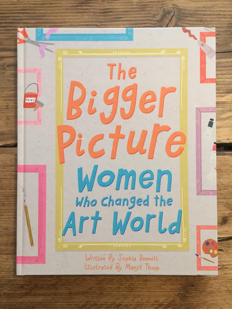The Bigger Picture : Women Who Changed the Art World