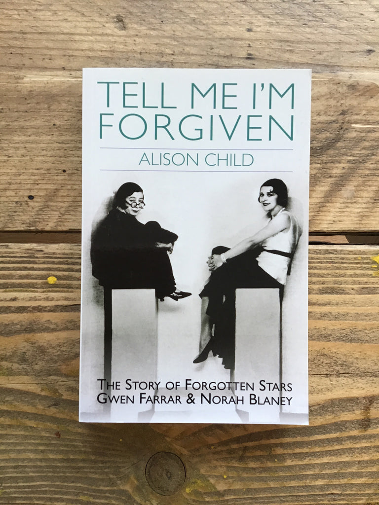 Tell Me I'm Forgiven : The Story of Forgotten Stars Gwen Farrar and Norah Blaney