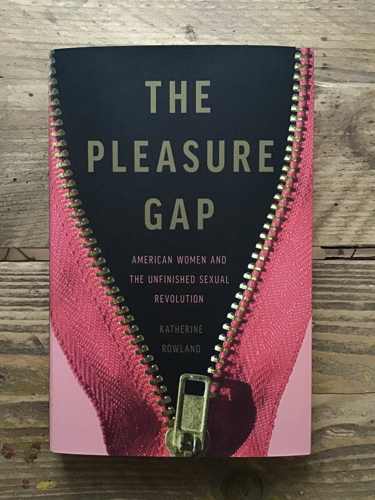 The Pleasure Gap: : American Women and the Unfinished Sexual Revolution