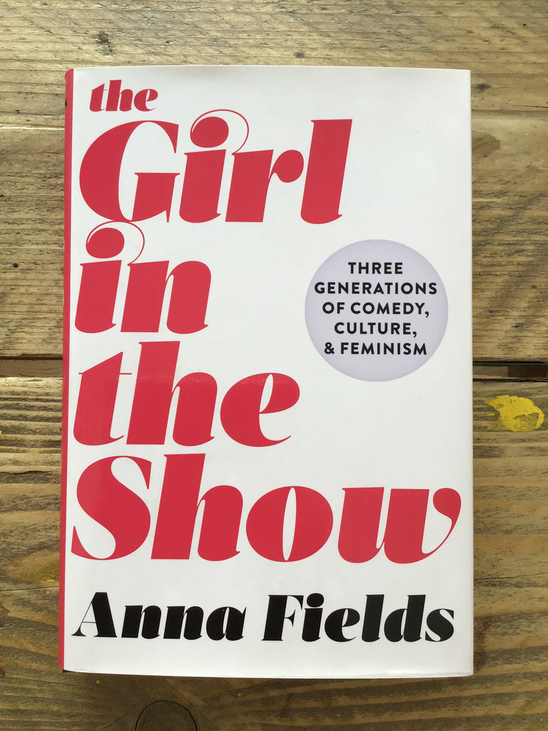 Girl in the Show: Three Generations of Comedy, Culture, and Feminism