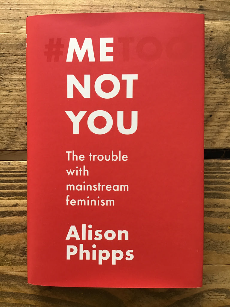 Me, Not You: The Trouble with Mainstream Feminism