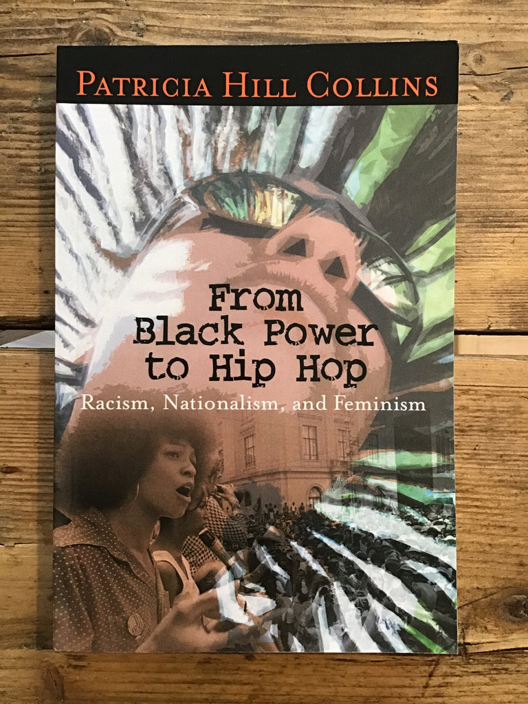 From Black Power to Hip Hop : Racism, Nationalism, and Feminism