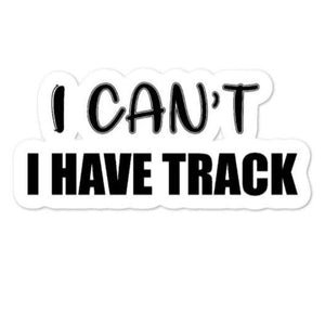 Stickers - I Can't I Have Track - Track Stickers