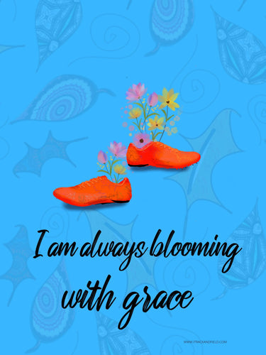 Inspirational Poster - I am always blooming with grace
