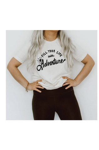Fill Your Life With Adventure Graphic Tee