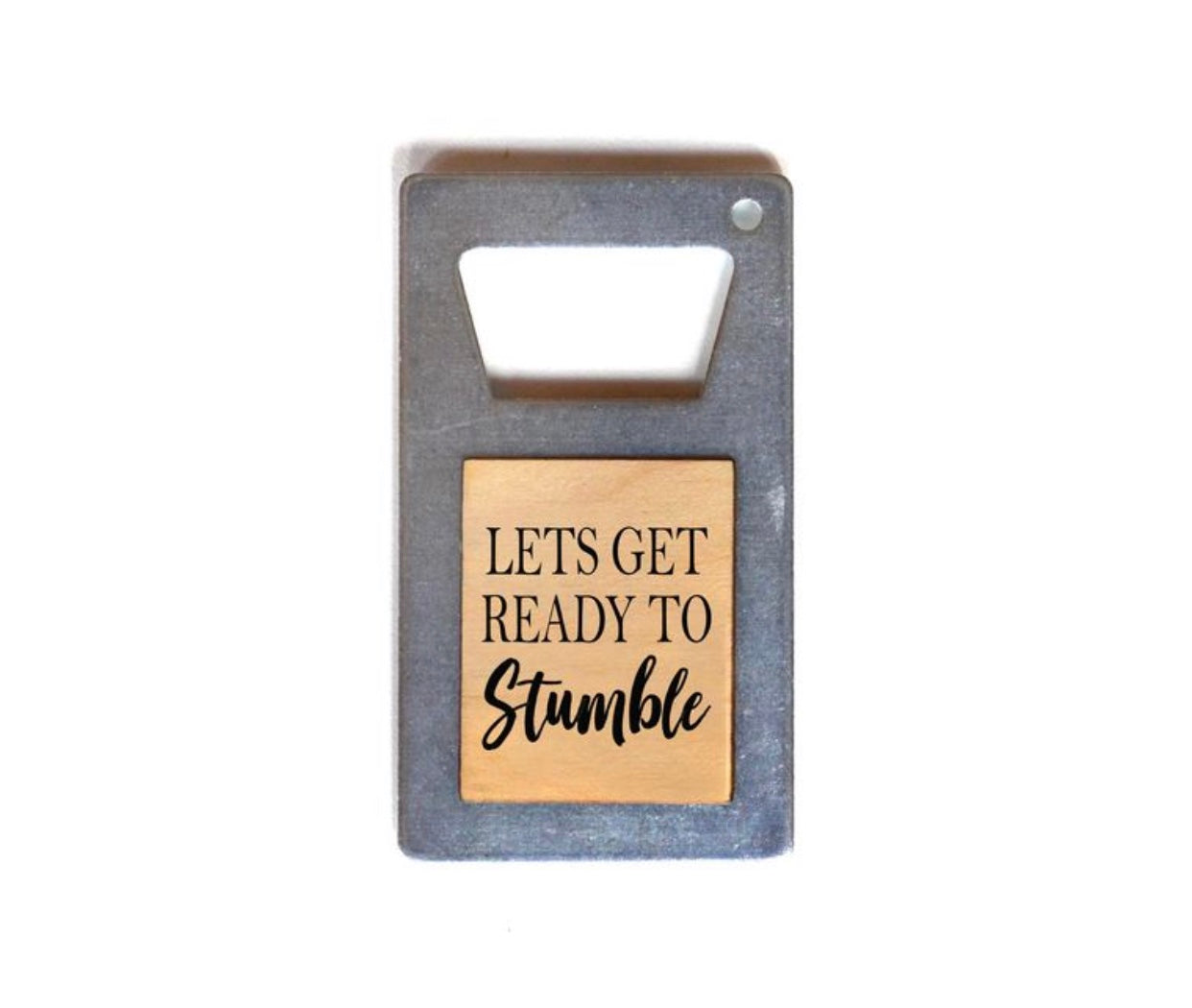 Let's Get Ready To Stumble Bottle Opener Magnet