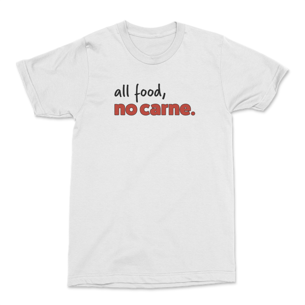 """ all food, no carne "" — white, unisex"