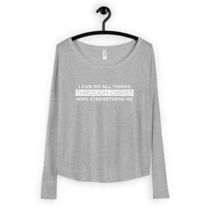 I Can Do All Things Through Christ Who Strengthens Me | Long Sleeve