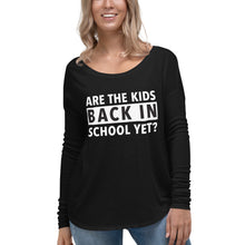 Load image into Gallery viewer, Are the kids back in school yet? | Long Sleeve