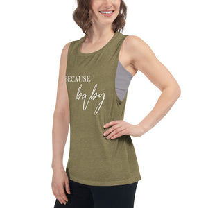Because Baby | Muscle Tank