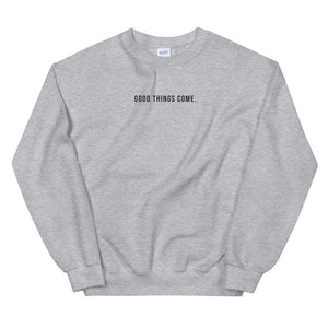 Good Things Come. | Crew Neck Sweatshirt