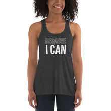 Load image into Gallery viewer, Because I Can | Flowy Racerback Tank