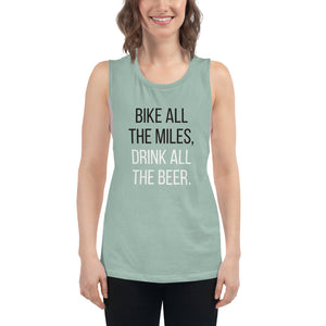 Bike all the miles, Drink all the beer | Muscle Tank
