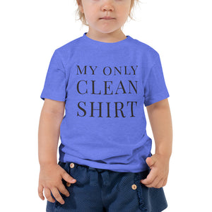 My Only Clean Shirt | Toddler Tee