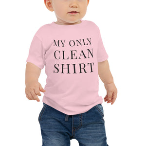 My Only Clean Shirt | Baby T-shirt