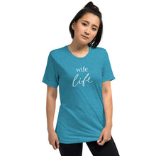 Load image into Gallery viewer, Wife Life | Tri-blend T-Shirt