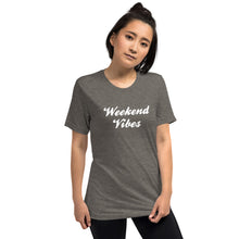 Load image into Gallery viewer, Weekend Vibes | Tri-blend T-Shirt