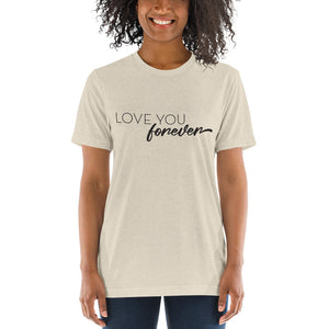 Love You Forever | Tri-blend T-Shirt