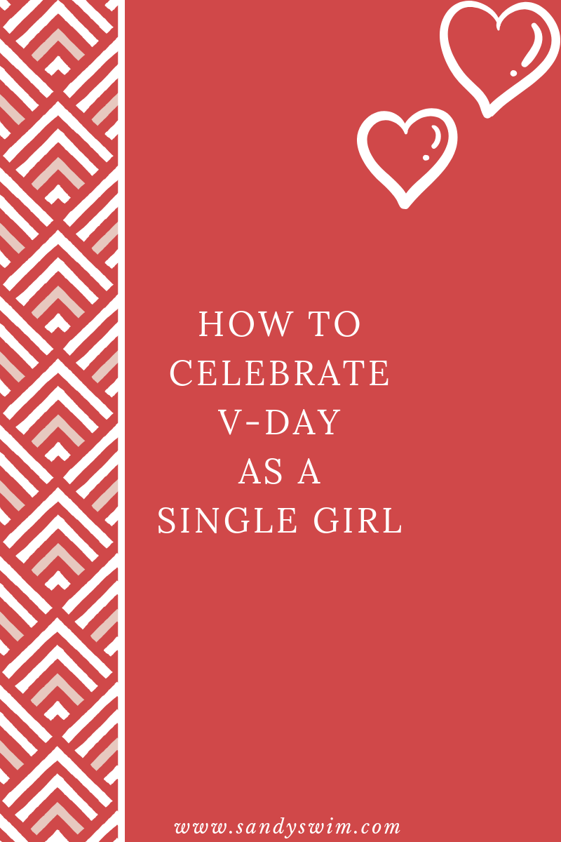 How to Celebrate Valentines Day as a Single Girl