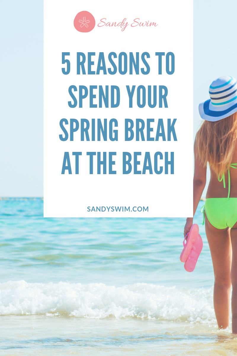 5 Reasons to Spend Your Spring Break at the Beach