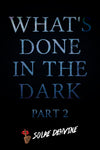 What's Done in the Dark: Part 2