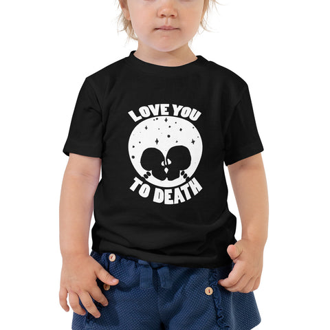 LOVE YOU TO DEATH Toddler Tee