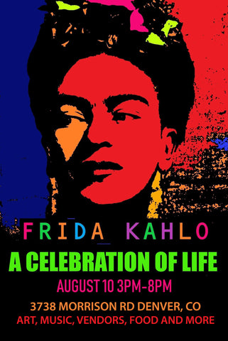 Frida Kahlo: A Celebration of Life Art Show. August 10 3-8 p.m. 3758 Morrison Rd. Denver, CO