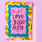 """I Love You Mom"" Mother's Day Card"