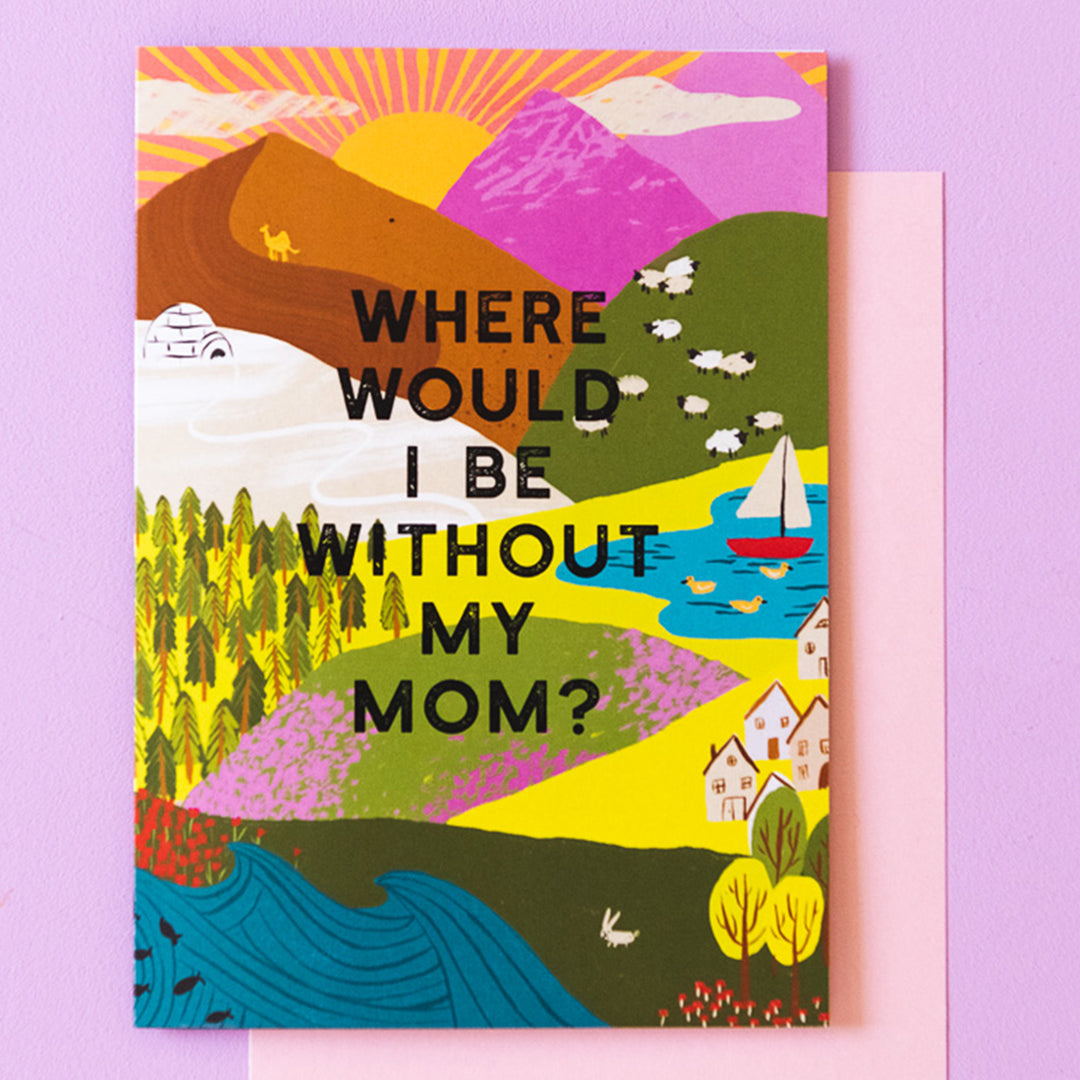 """Where Would I Be Without My Mom?"" Mother's Day Card"