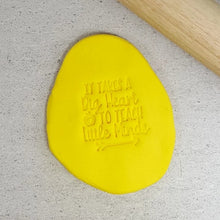 Custom Cookie Cutters Embosser - It takes a big heart to teach little minds