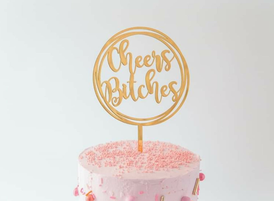 Gold Acrylic Topper - Cheers Bitches