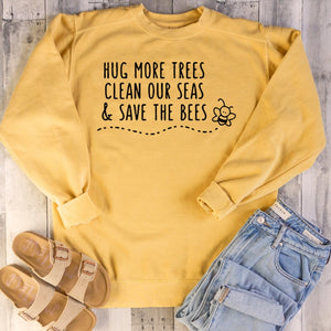 Hug More Trees, Clean our Seas, & Save the Bees Sweatshirt