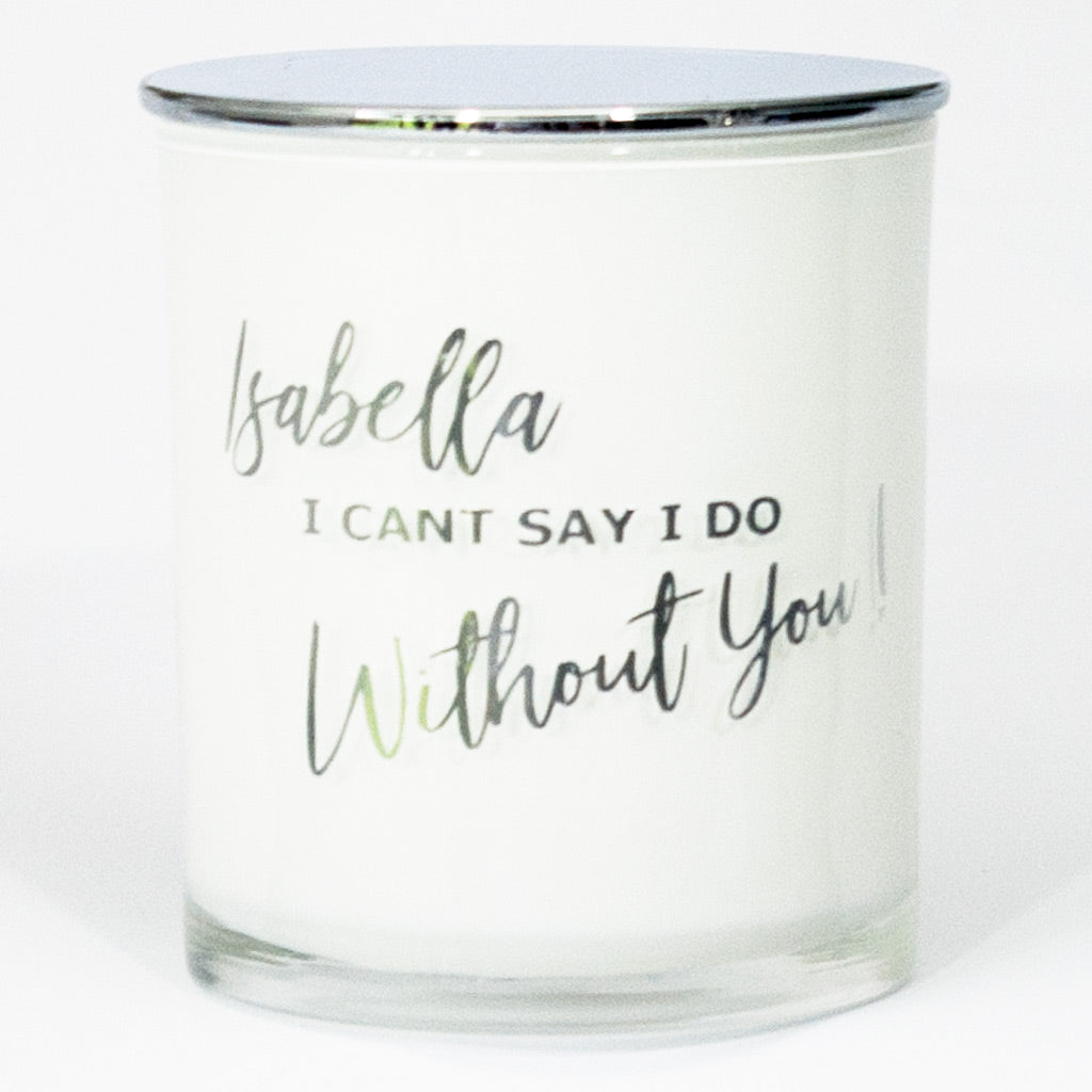 I can't say I do without you - Personalised Bridesmaid Soy Candle
