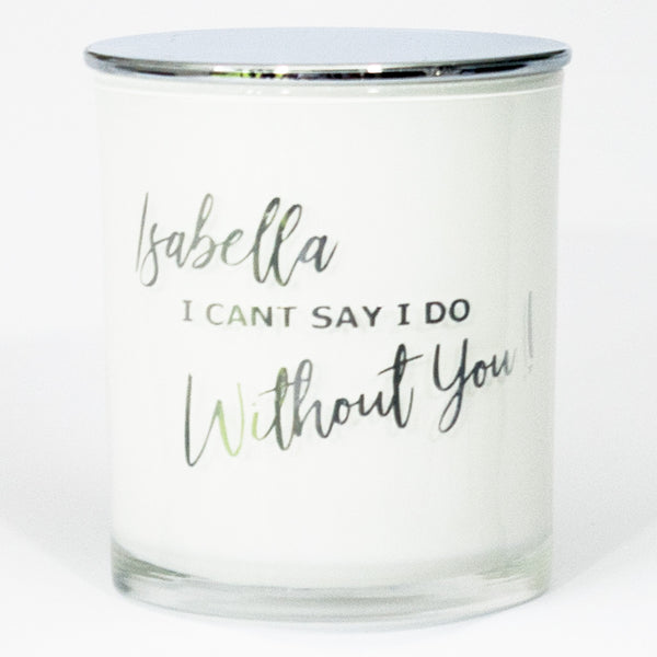 I can't say I do without you - Personalised Bridesmaid Soy Candle - PrettyLittleGiftBox