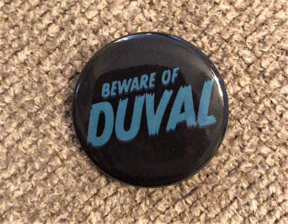 BEWARE OF DUVAL Pinback Button