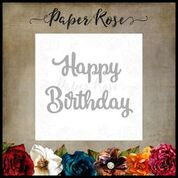 PAPER ROSE DIE   HAPPY BIRTHDAY LARGE