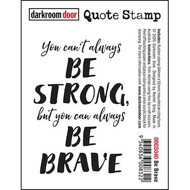 DARKROOM DOOR  QUOTE  STAMP BE BRAVE