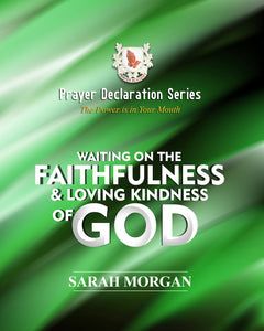 Prayer Declaration Series: Waiting on God's Faithfulness and Loving Kindness